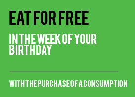 Eat for free once in the week of your birthday with the purchase of a consumption